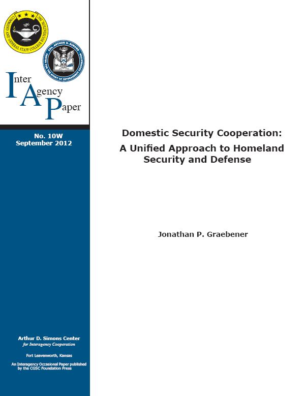 IAP 10W (September 2012) Domestic Security Cooperation: A Unified Approach to Homeland Security and Defense