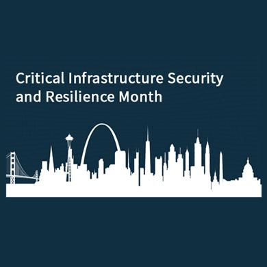 November is Critical Infrastructure Security and Resilience Month