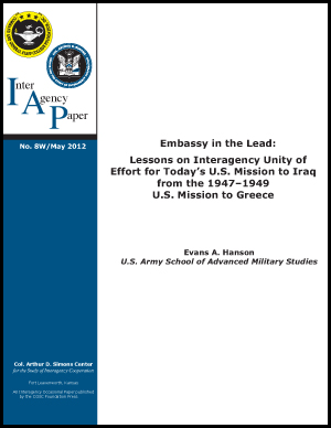 IAP 8W (May 2012) Embassy in the Lead: Lessons on Interagency Unity of Effort for Today's U.S. Mission to Iraq from the 1947–1949 U.S. Mission to Greece